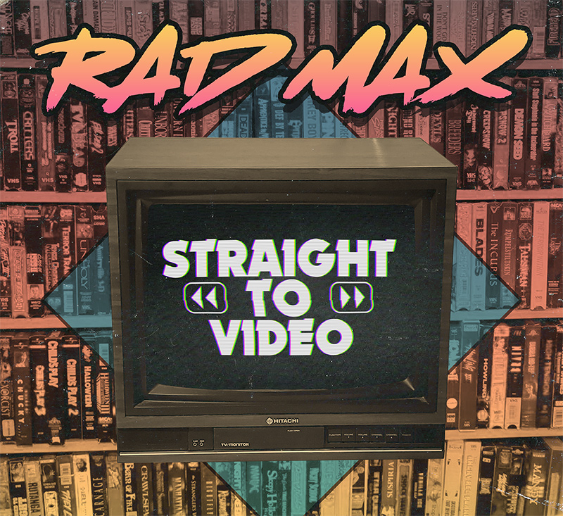 Rad Max - Straight to Video